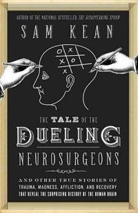 "The Tale of the Dueling (Neurosurgeons) de Sam Kean; autor de ""La Cuchara Menguante"""