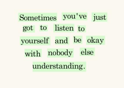 """""""A veces tant solo tienes que escucharte a tí mism@ y estar bien con que nadie más lo entienda"""""""